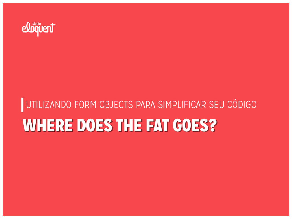 WHERE DOES THE FAT GOES? UTILIZANDO FORM OBJECT...