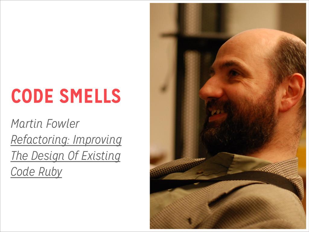 CODE SMELLS Martin Fowler Refactoring: Improvi...