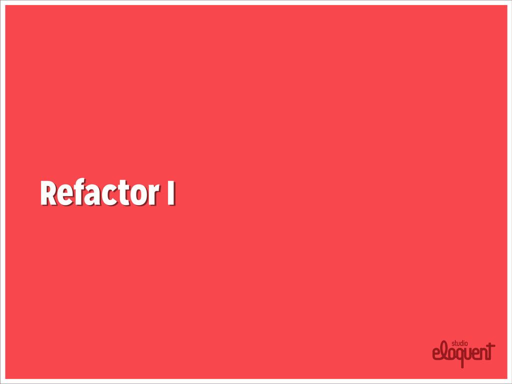 Refactor I