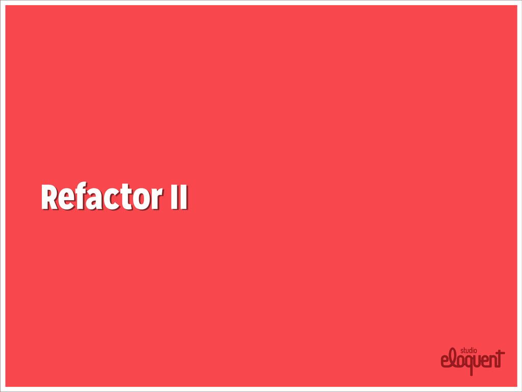 Refactor II