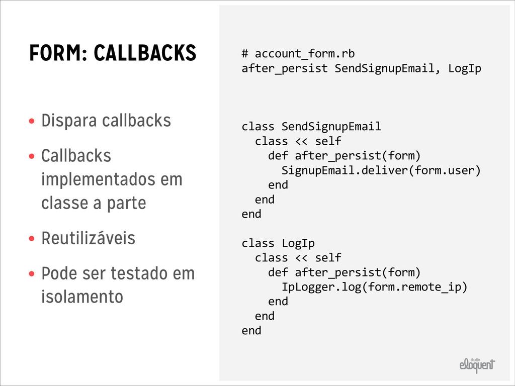 FORM: CALLBACKS • Dispara callbacks • Callbacks...