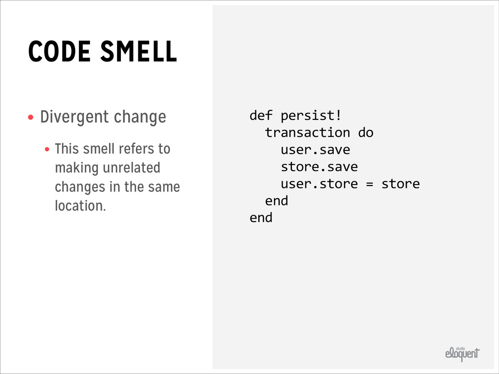 CODE SMELL • Divergent change • This smell refe...
