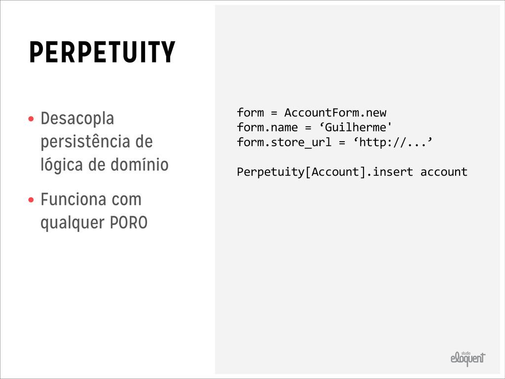 PERPETUITY • Desacopla persistência de lógica d...