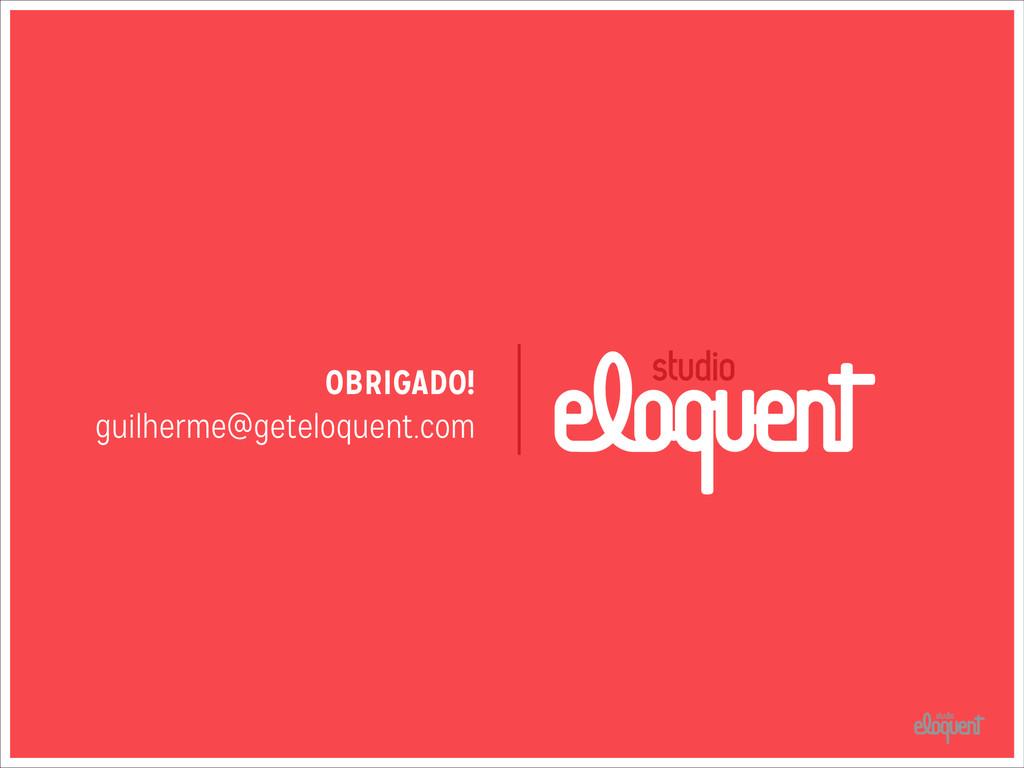 OBRIGADO! guilherme@geteloquent.com
