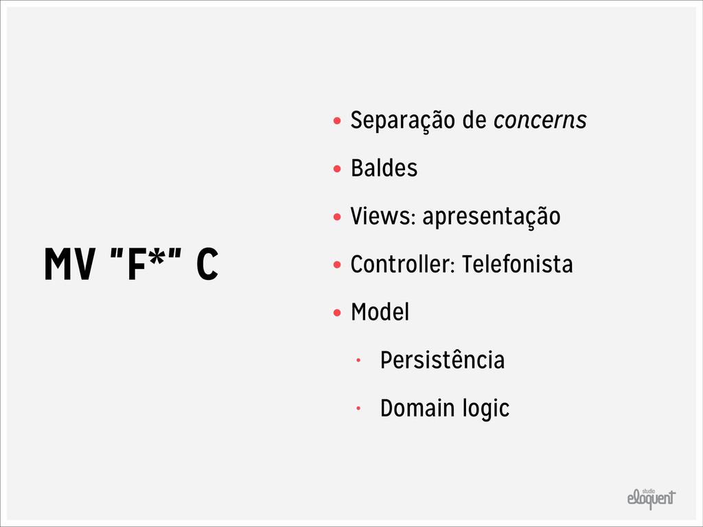 """MV """"F*"""" C • Separação de concerns • Baldes • Vi..."""