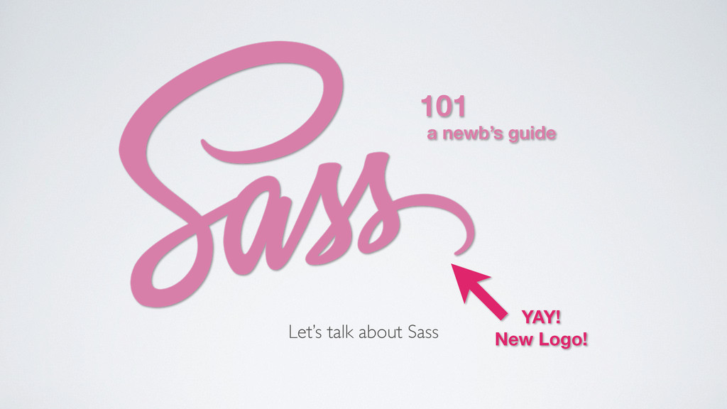 Let's talk about Sass 101 a newb's guide YAY! N...