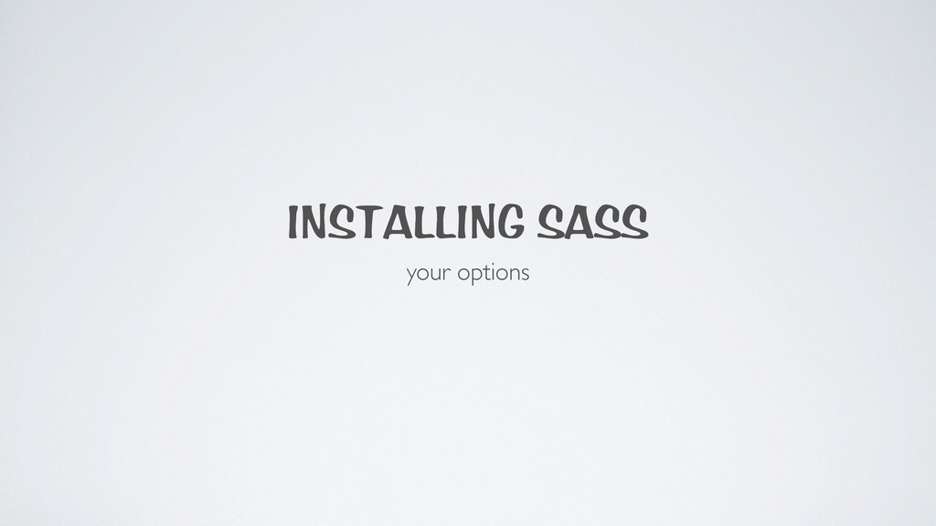 INSTALLING SASS your options