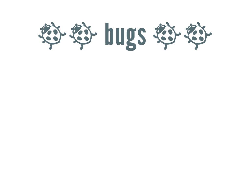 ὁὁ bugs ὁὁ