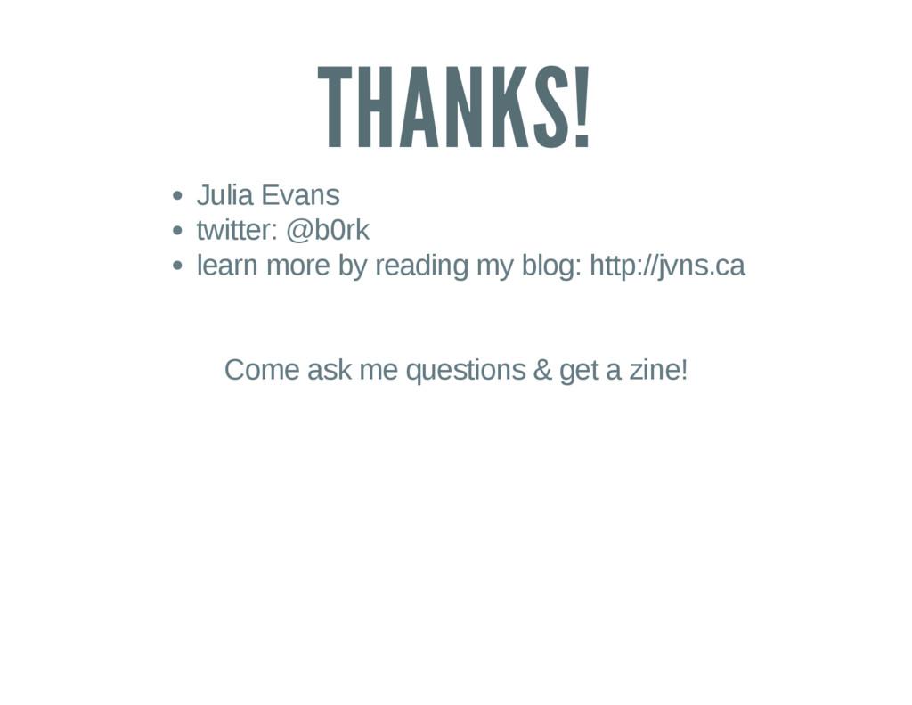 THANKS! Julia Evans twitter: @b0rk learn more b...