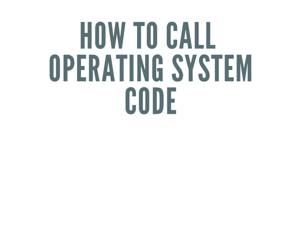 HOW TO CALL OPERATING SYSTEM CODE