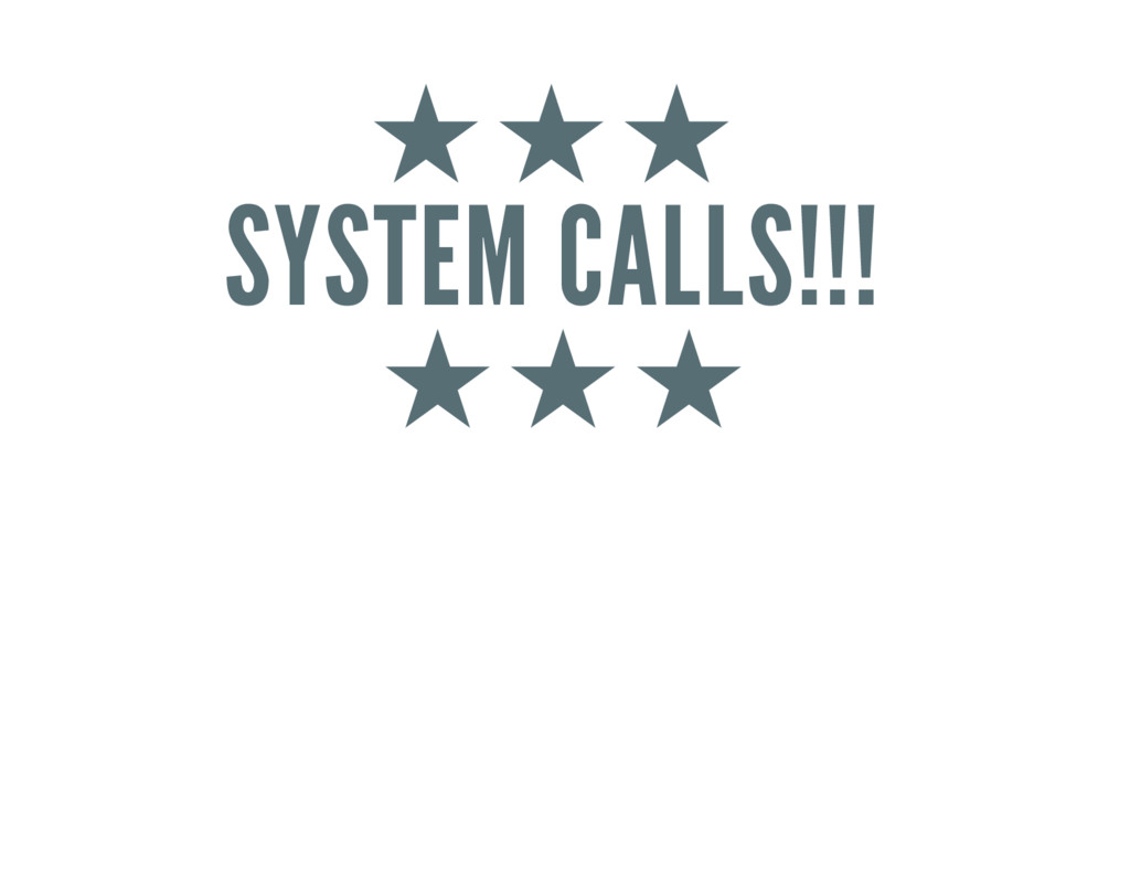 ★★★ SYSTEM CALLS!!! ★★★