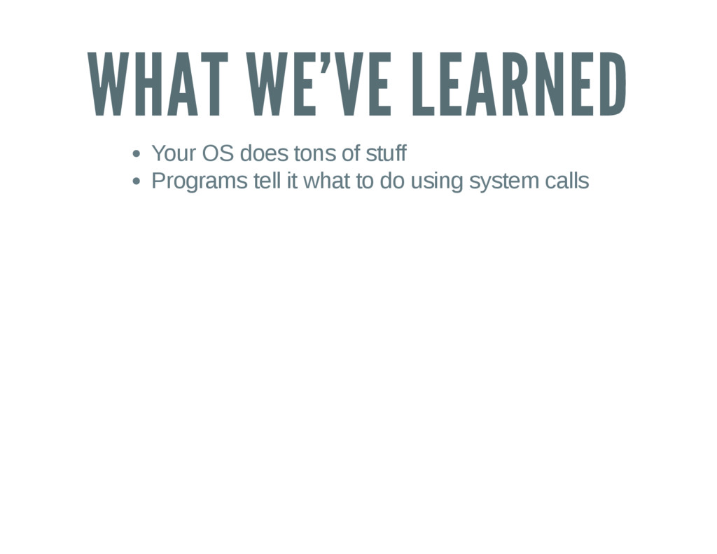 WHAT WE'VE LEARNED Your OS does tons of stuff P...