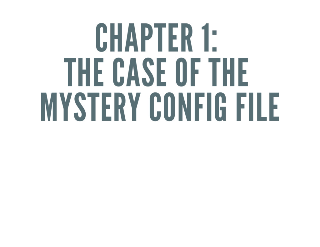 CHAPTER 1: THE CASE OF THE MYSTERY CONFIG FILE