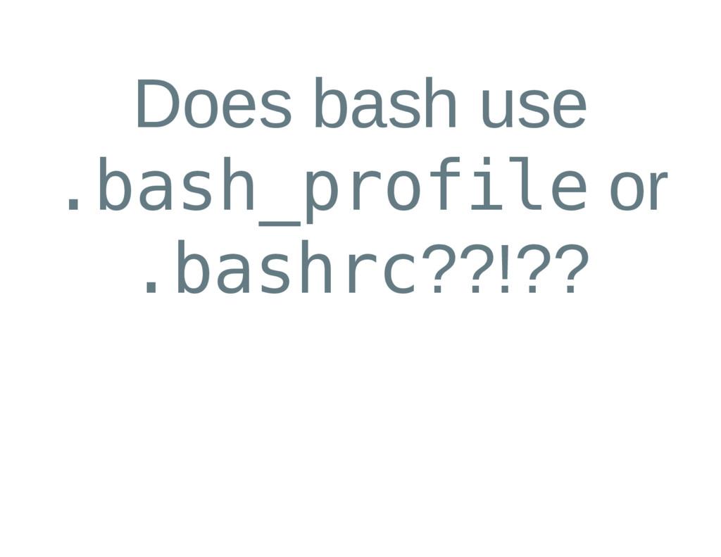 Does bash use . b a s h _ p r o f i l e or . b ...