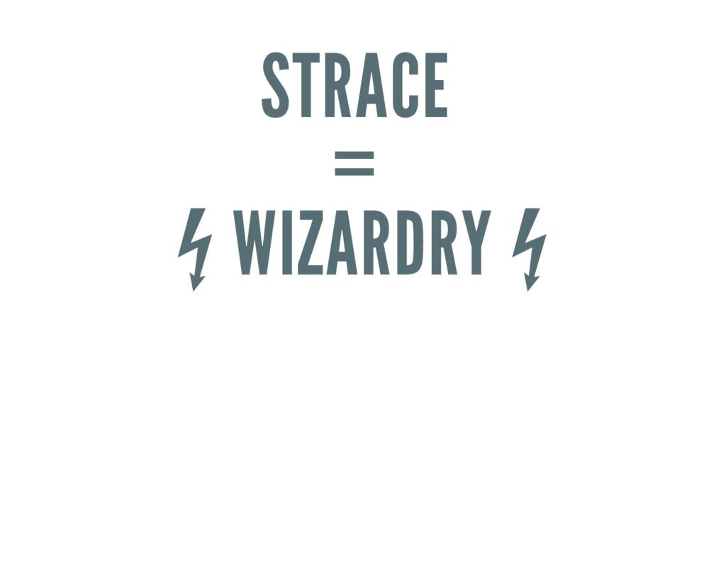 STRACE = ⚡ WIZARDRY ⚡