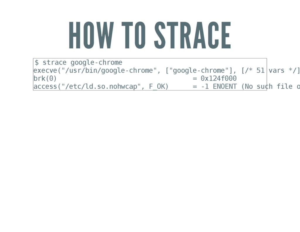 HOW TO STRACE $ s t r a c e g o o g l e - c h r...