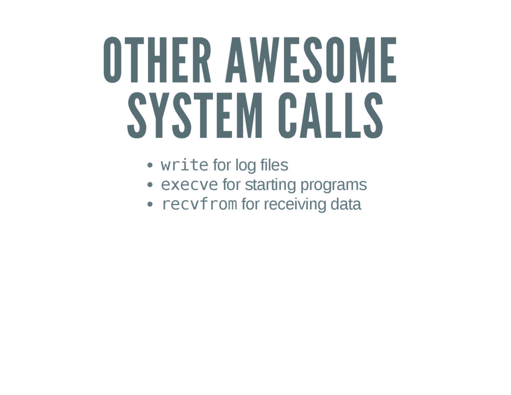 OTHER AWESOME SYSTEM CALLS w r i t e for log fi...