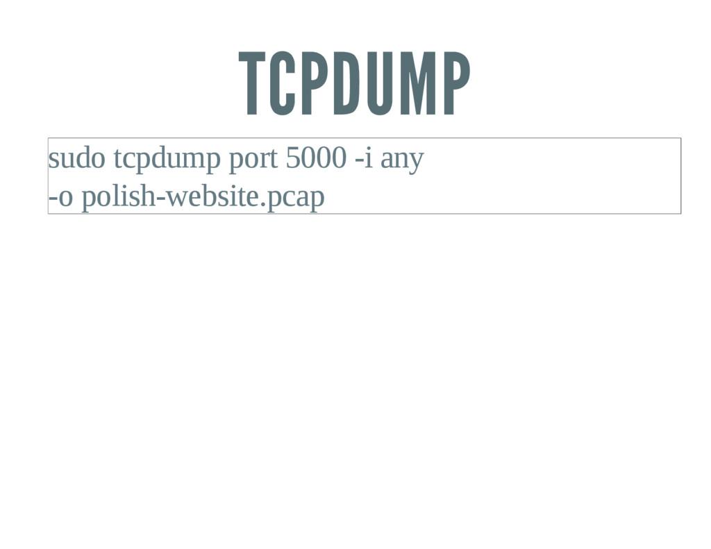 TCPDUMP sudo tcpdump port 5000 i any o polish...