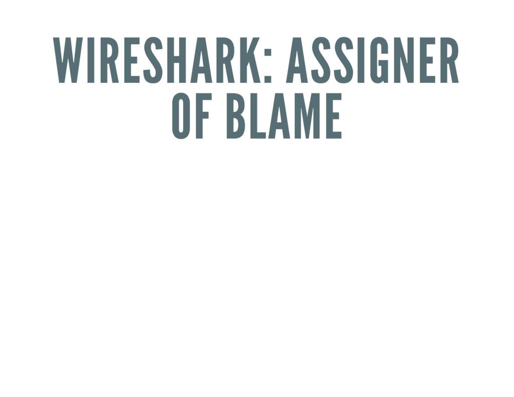 WIRESHARK: ASSIGNER OF BLAME
