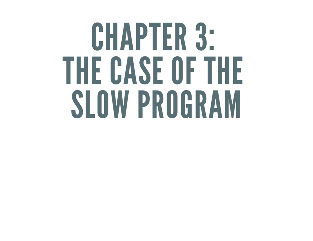 CHAPTER 3: THE CASE OF THE SLOW PROGRAM