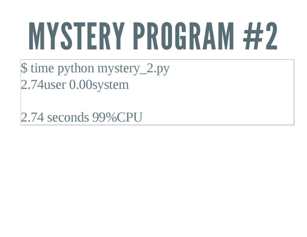 MYSTERY PROGRAM #2 $ time python mystery_2.py 2...