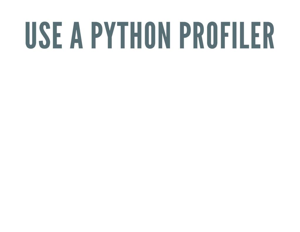 USE A PYTHON PROFILER