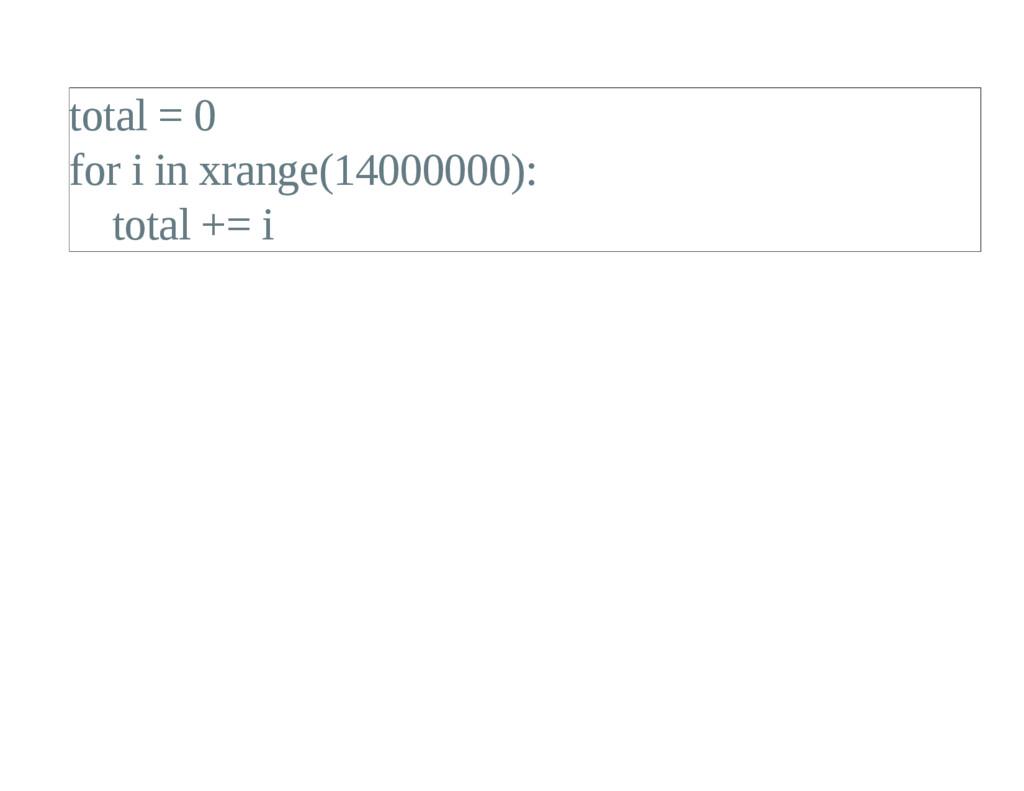 total = 0 for i in xrange(14000000): total += i