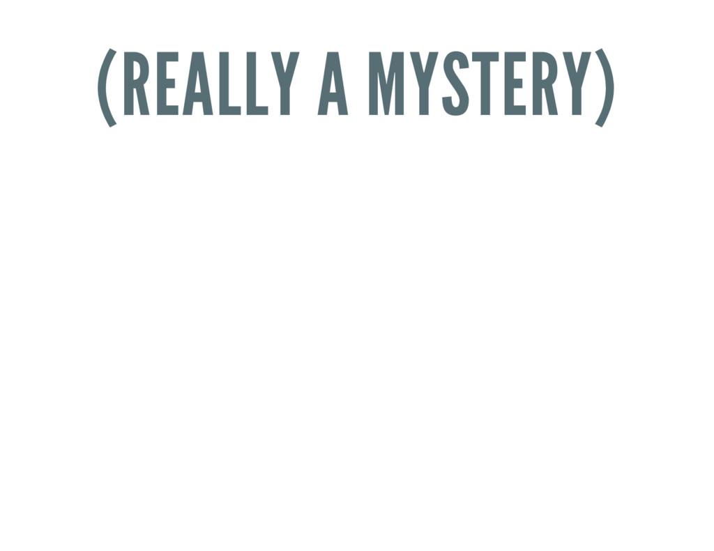 (REALLY A MYSTERY)