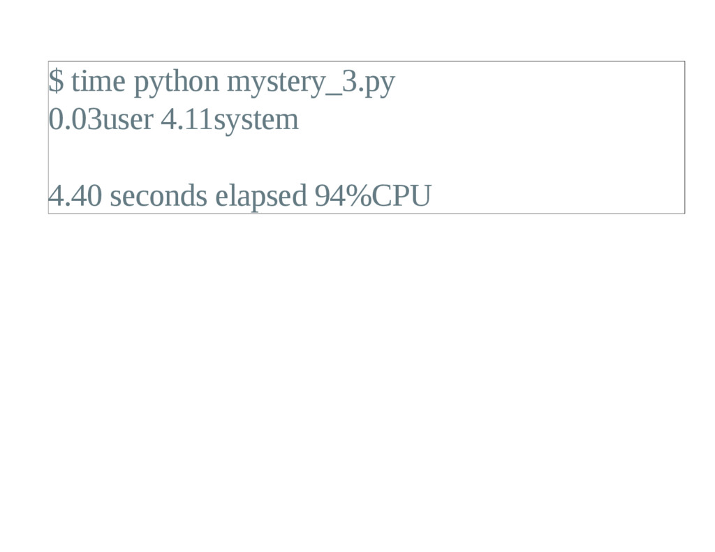 $ time python mystery_3.py 0.03user 4.11system ...