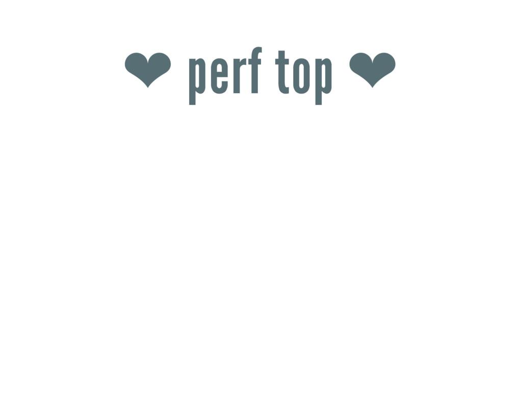 ❤ perf top ❤