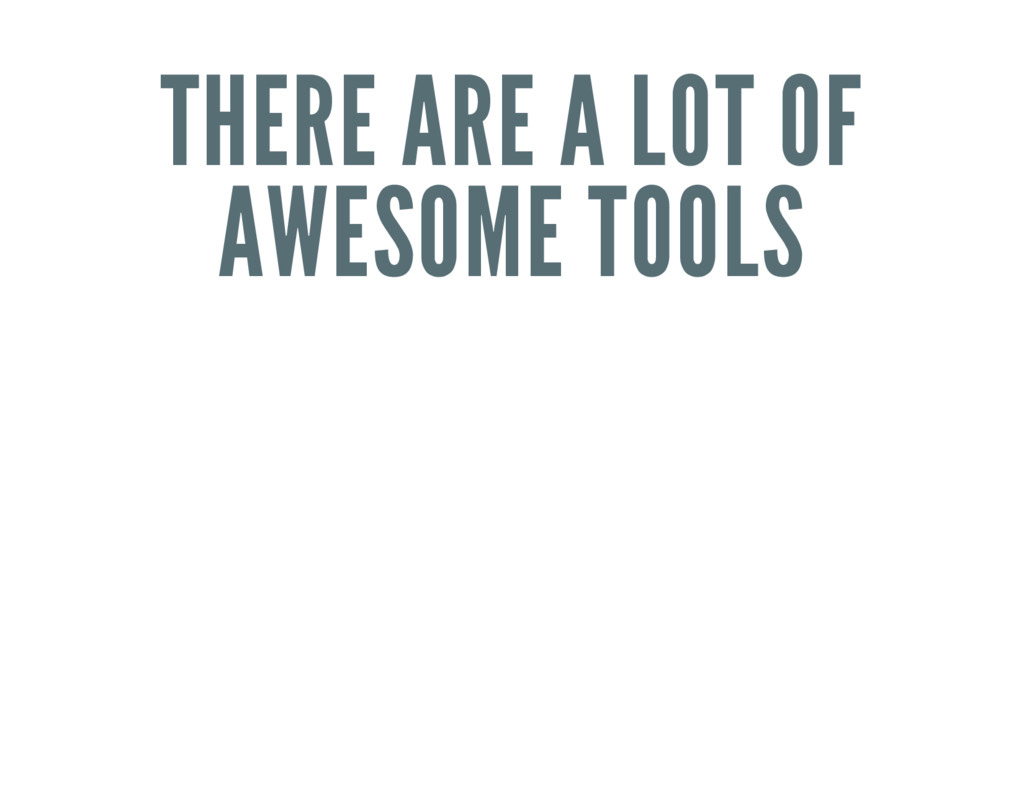 THERE ARE A LOT OF AWESOME TOOLS