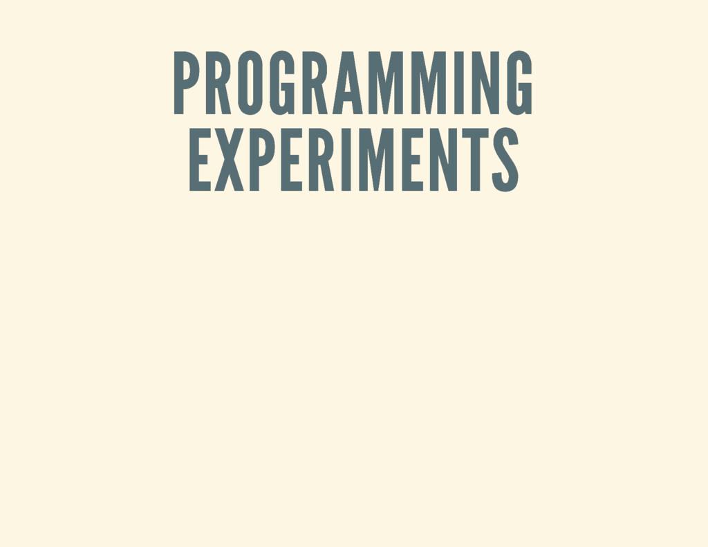 PROGRAMMING PROGRAMMING EXPERIMENTS EXPERIMENTS