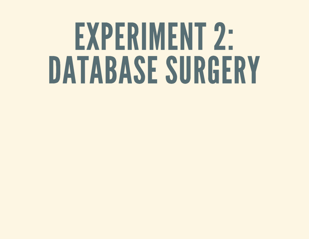 EXPERIMENT 2: EXPERIMENT 2: DATABASE SURGERY DA...