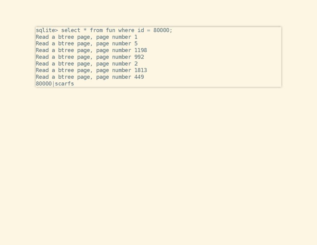 sqlite> select * from fun where id = 80000; Rea...