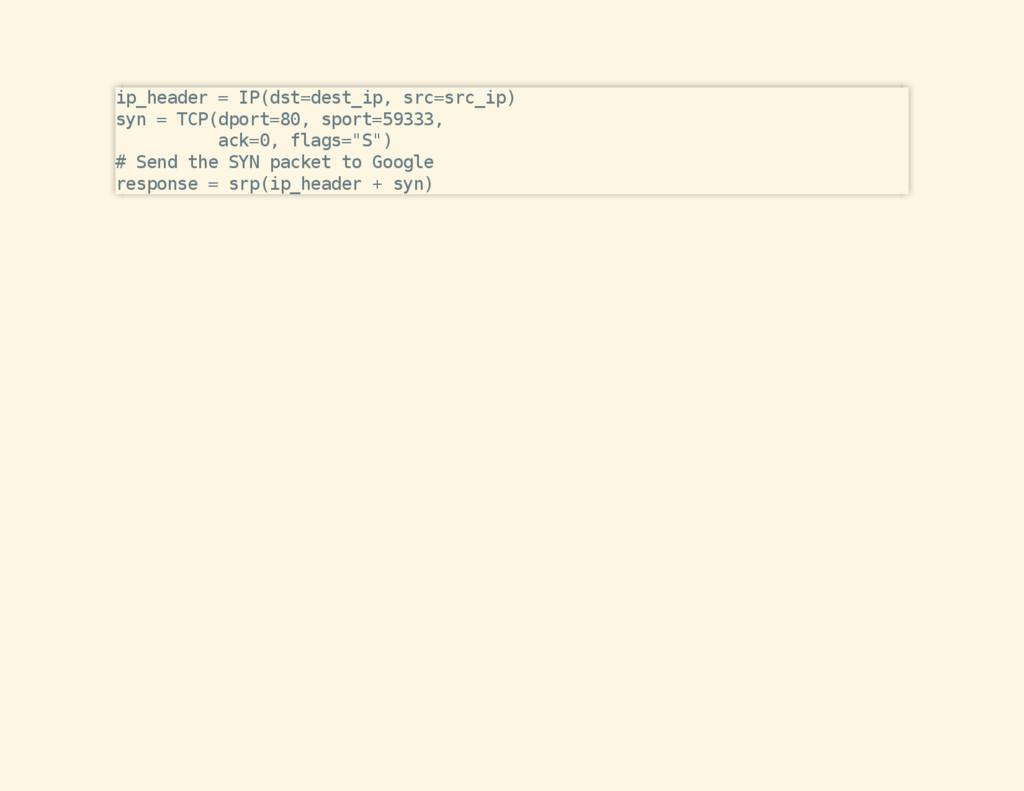 ip_header = IP(dst=dest_ip, src=src_ip) syn = T...