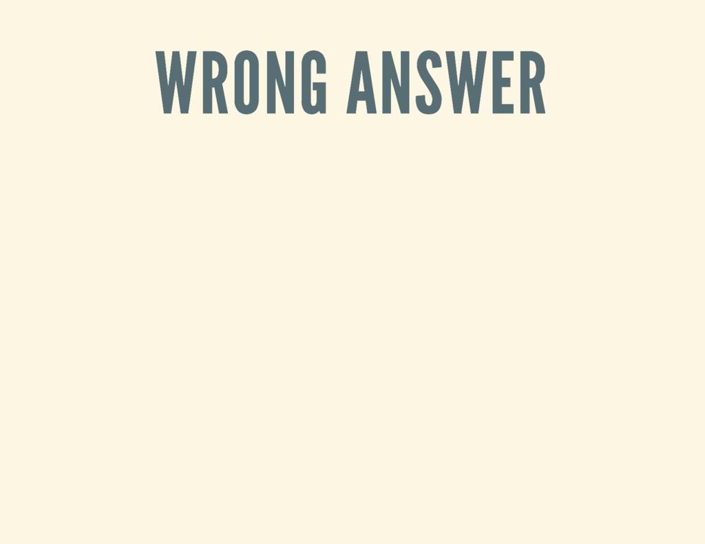 WRONG ANSWER WRONG ANSWER