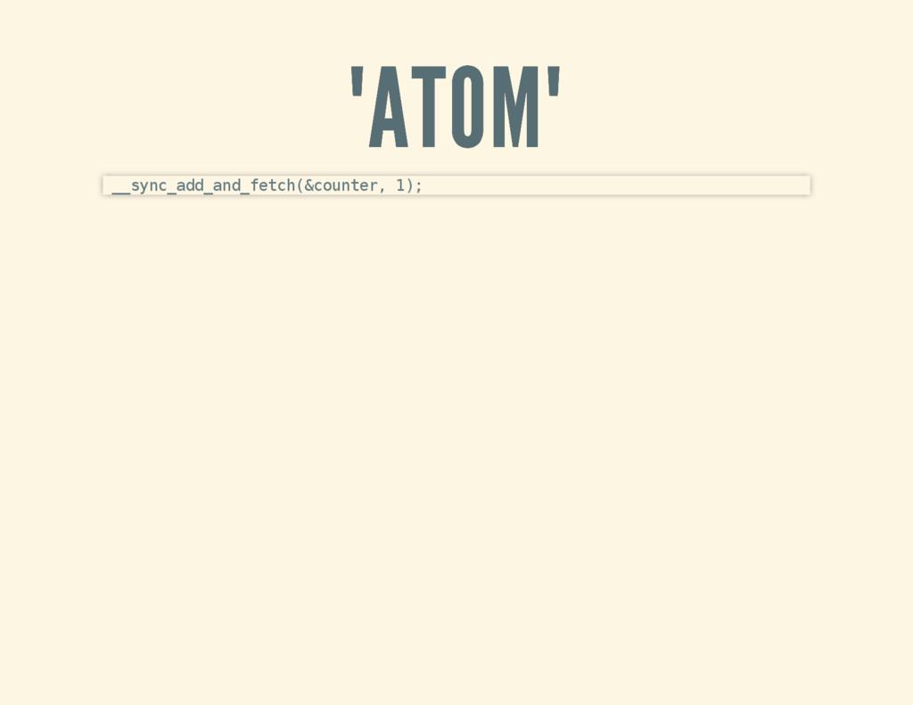 """ATOM"" ""ATOM"" __sync_add_and_fetch(&counter, 1);"