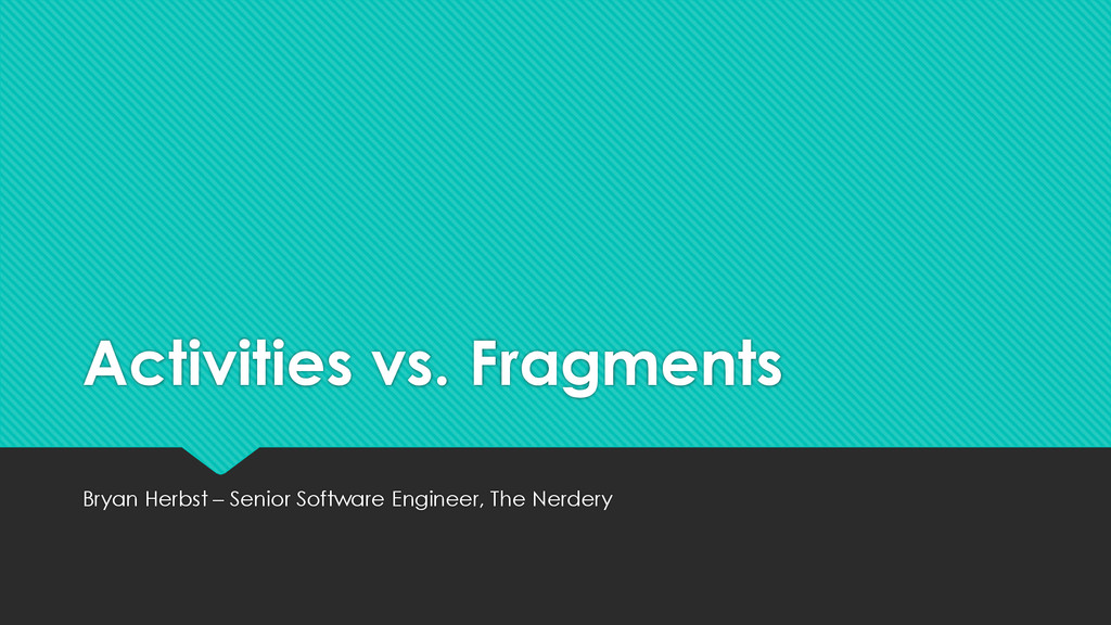 Activities vs. Fragments Bryan Herbst – Senior ...