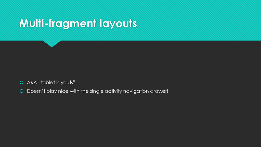 "Multi-fragment layouts  AKA ""tablet layouts"" ..."