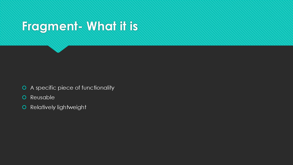 Fragment- What it is  A specific piece of func...