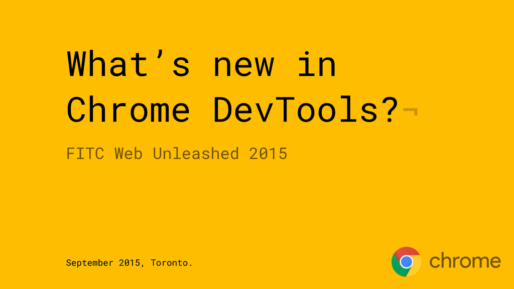 What's new in Chrome DevTools?¬ FITC Web Unleas...