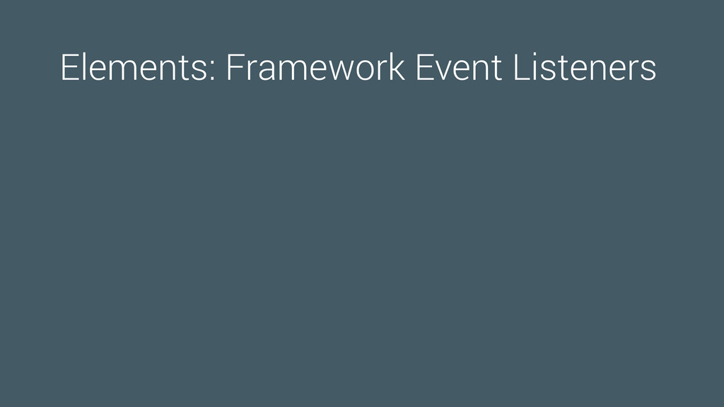 Elements: Framework Event Listeners