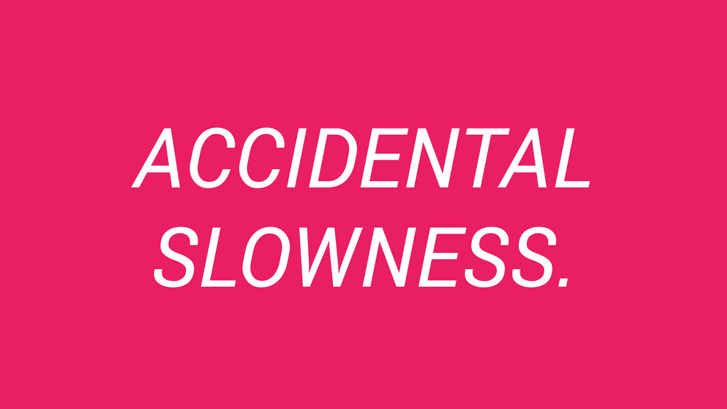 ACCIDENTAL SLOWNESS.