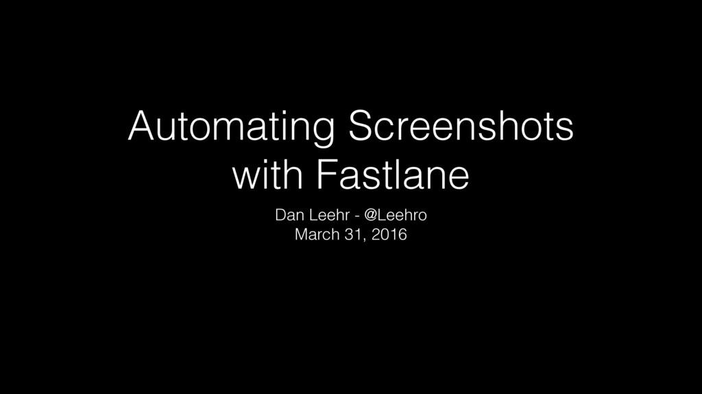 Automating Screenshots with Fastlane Dan Leehr ...
