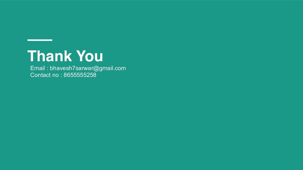 Thank You Email : bhavesh7sarwar@gmail.com Cont...
