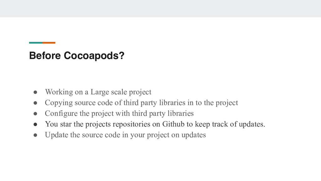Before Cocoapods? ● Working on a Large scale pr...