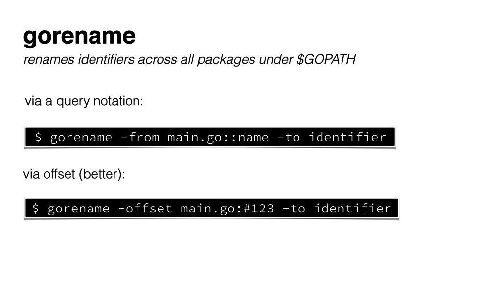 $ gorename -from main.go::name -to identifier $...