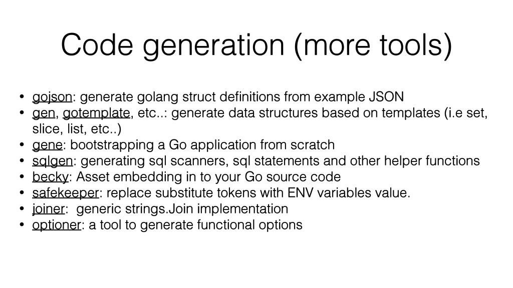 Code generation (more tools) • gojson: generate...