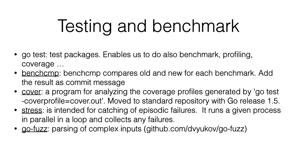 Testing and benchmark • go test: test packages....
