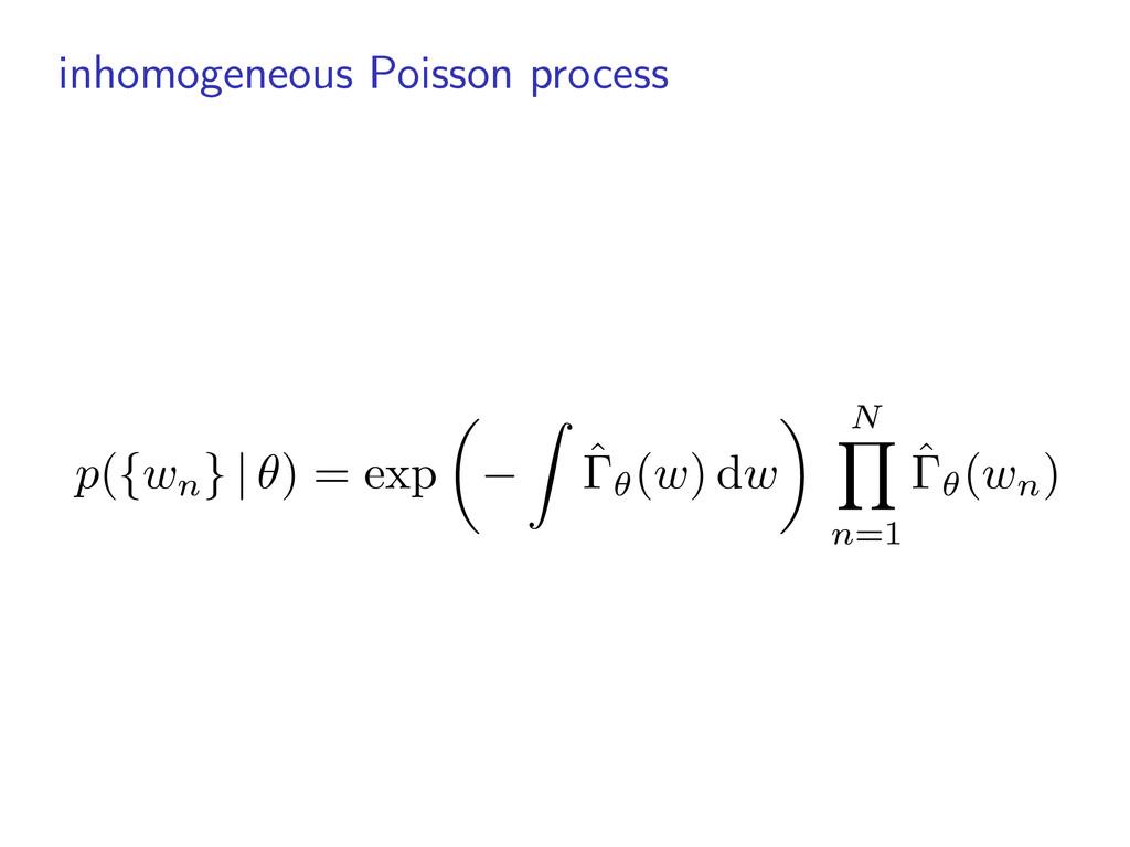 inhomogeneous Poisson process p ( {wn } | ✓ ) =...